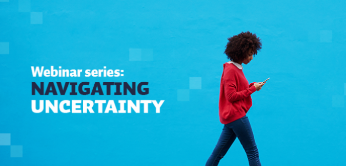 Navigating Uncertainty webinar series