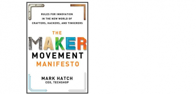 The Maker Movement Manifesto is a `celebration in the making', even if the only thing you make is a mess.