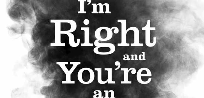 Recommended read: I'm Right and You're an Idiot